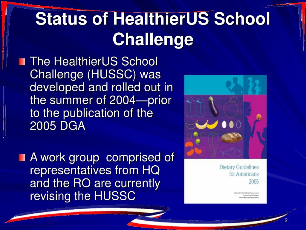 The HealthierUS School Challenge (HUSSC) was developed and rolled out in the summer of 2004—prior to the publication of the 2005 DGA