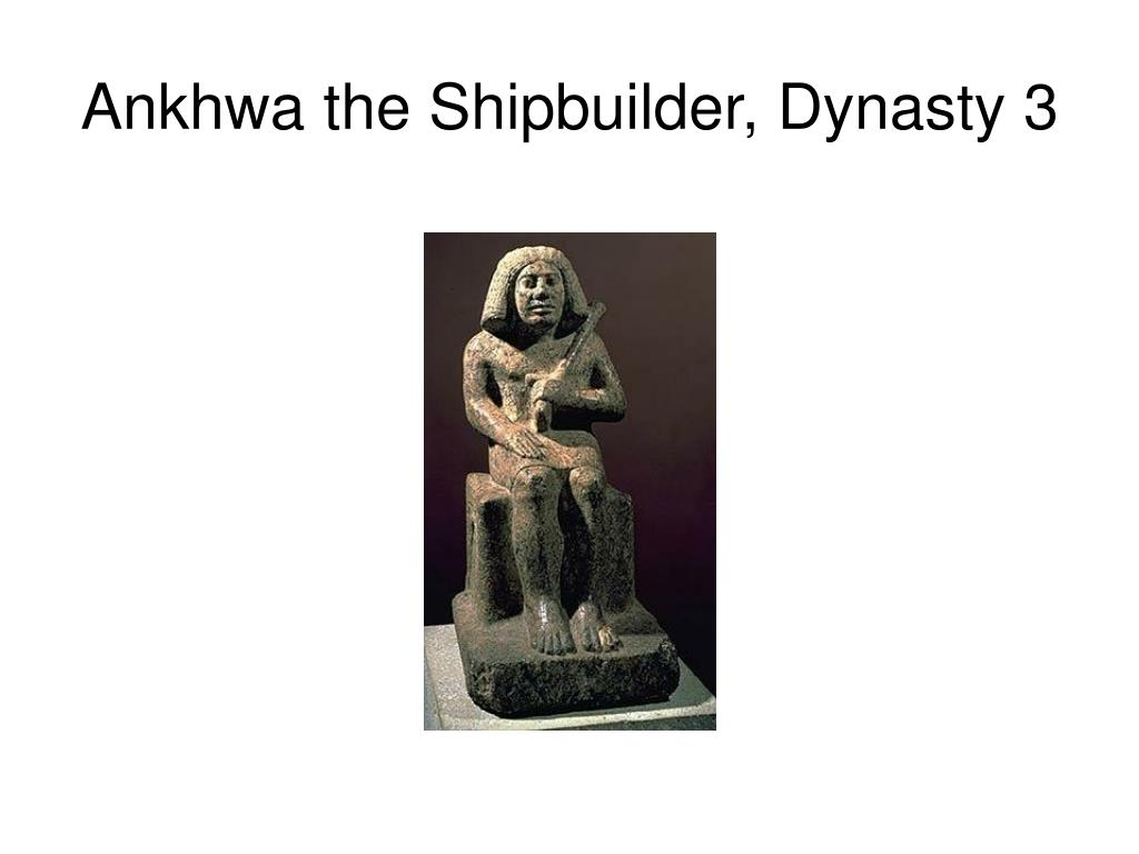 Ankhwa the Shipbuilder, Dynasty 3