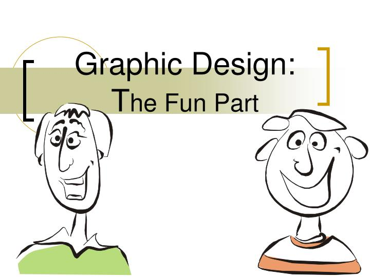 Graphic design t he fun part