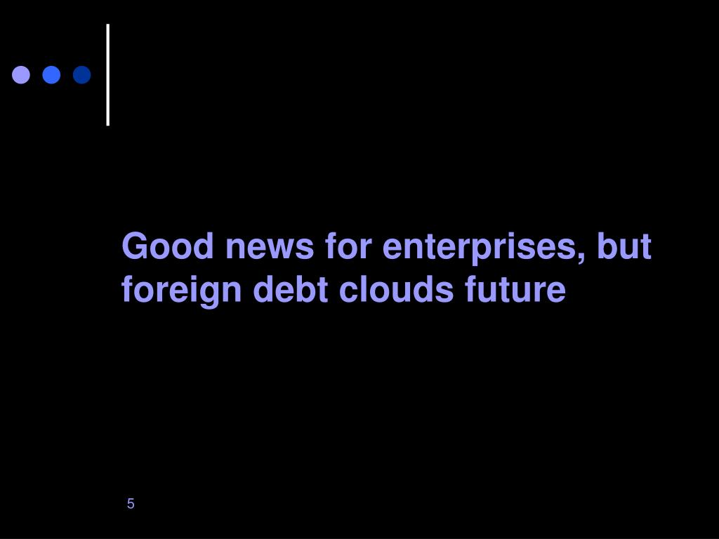 Good news for enterprises, but foreign debt clouds future