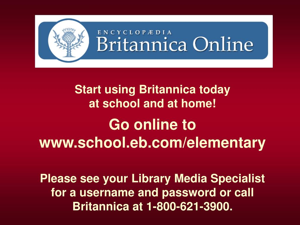 Start using Britannica today                                  at school and at home!