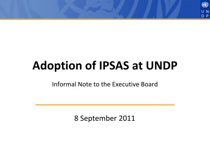 Adoption of ipsas at undp informal note to the executive board l.jpg