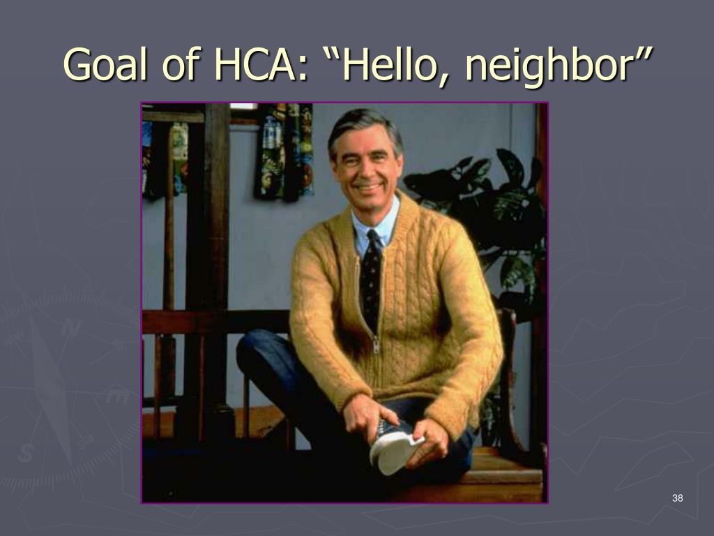 """Goal of HCA: """"Hello, neighbor"""""""