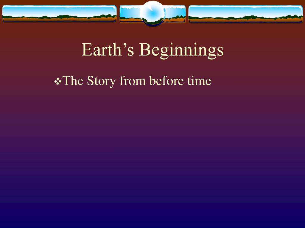 the beginnings of life in earth Today life has conquered every square inch of earth life the secret of how life on earth began the endeavour to understand life's beginnings has sent men and women to the furthest corners of our planet.