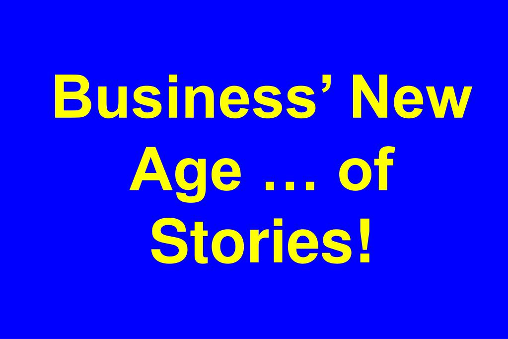 Business' New Age … of Stories!