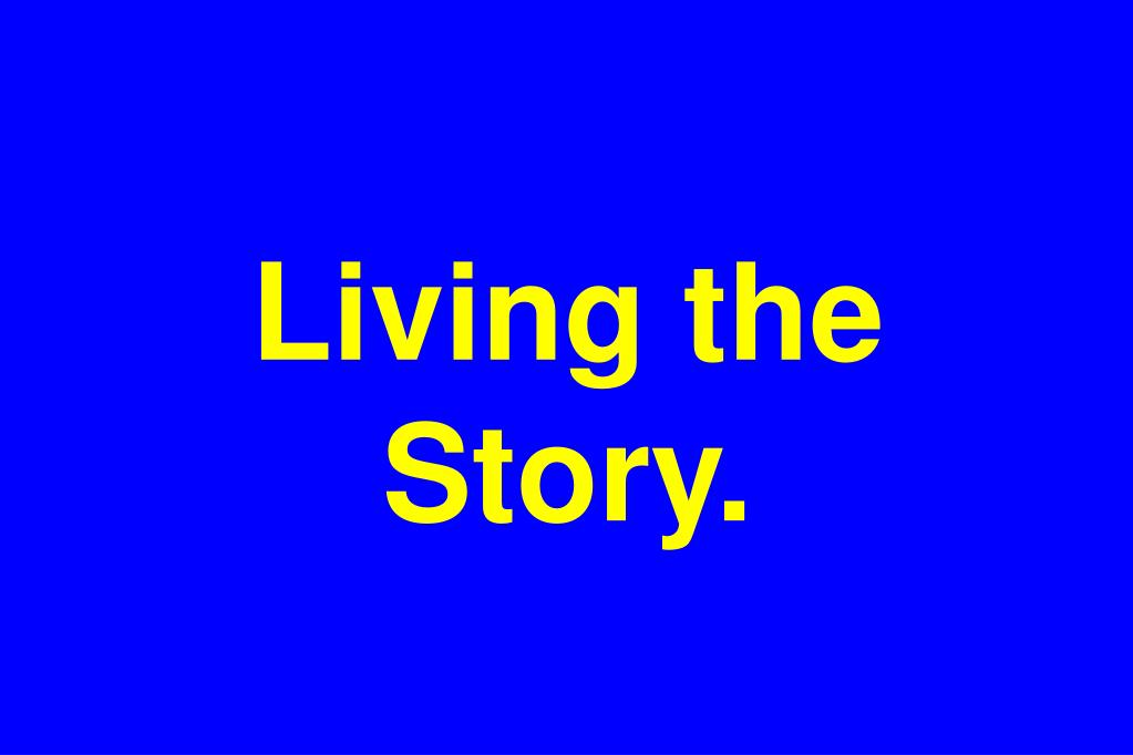 Living the Story.