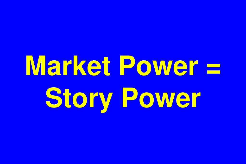 Market Power = Story Power
