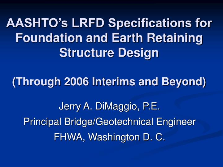 AASHTO's LRFD Specifications for Foundation and Earth Retaining Structure Design