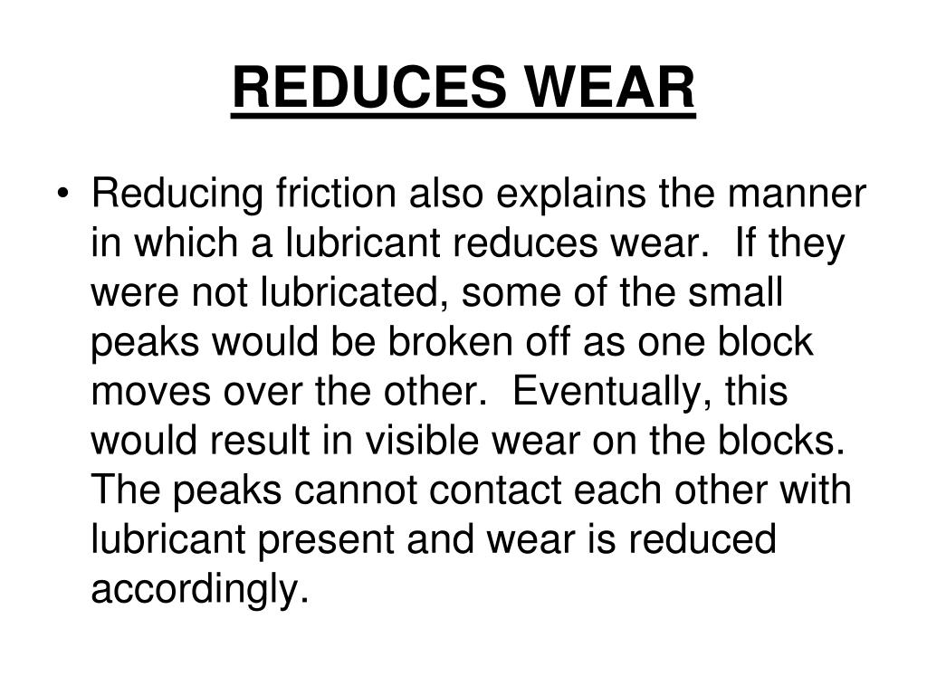 REDUCES WEAR