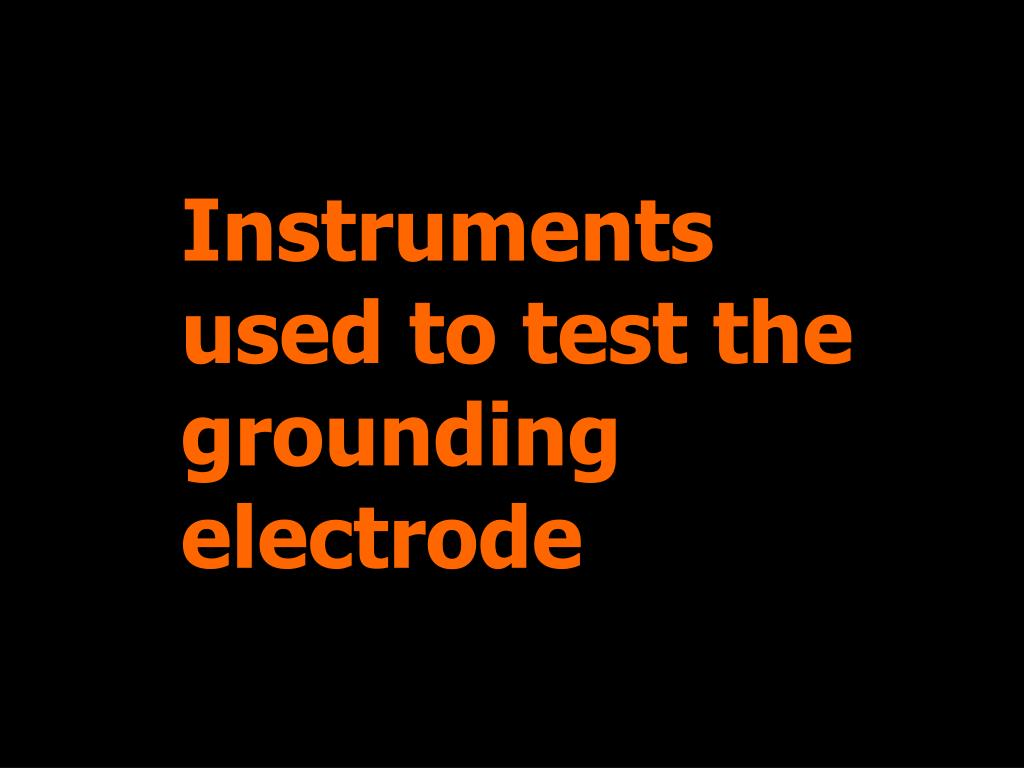 Instruments used to test the grounding electrode