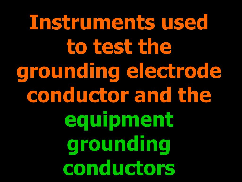 Instruments used to test the grounding electrode conductor and the