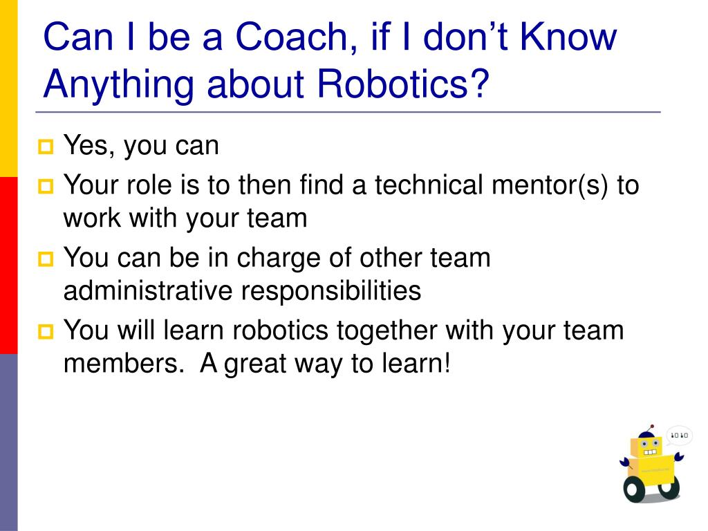 Can I be a Coach, if I don't Know Anything about Robotics?