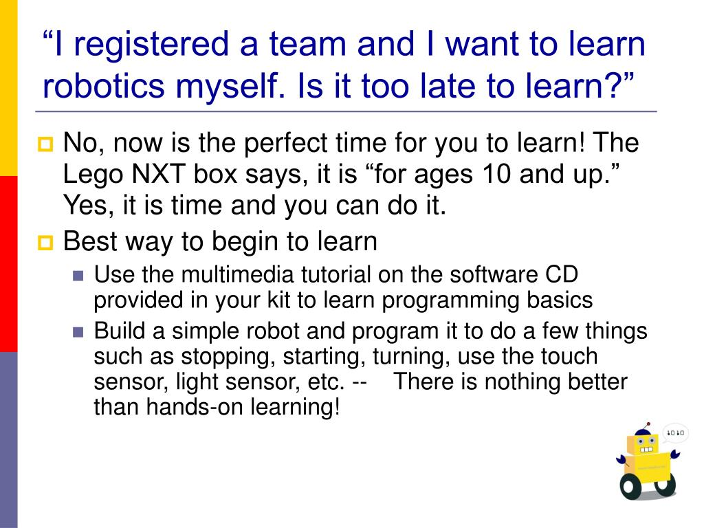 """I registered a team and I want to learn robotics myself. Is it too late to learn?"""