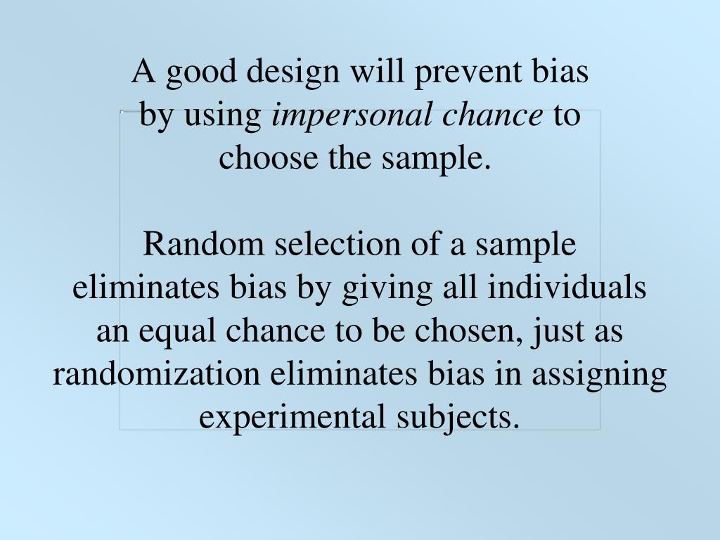 A good design will prevent bias