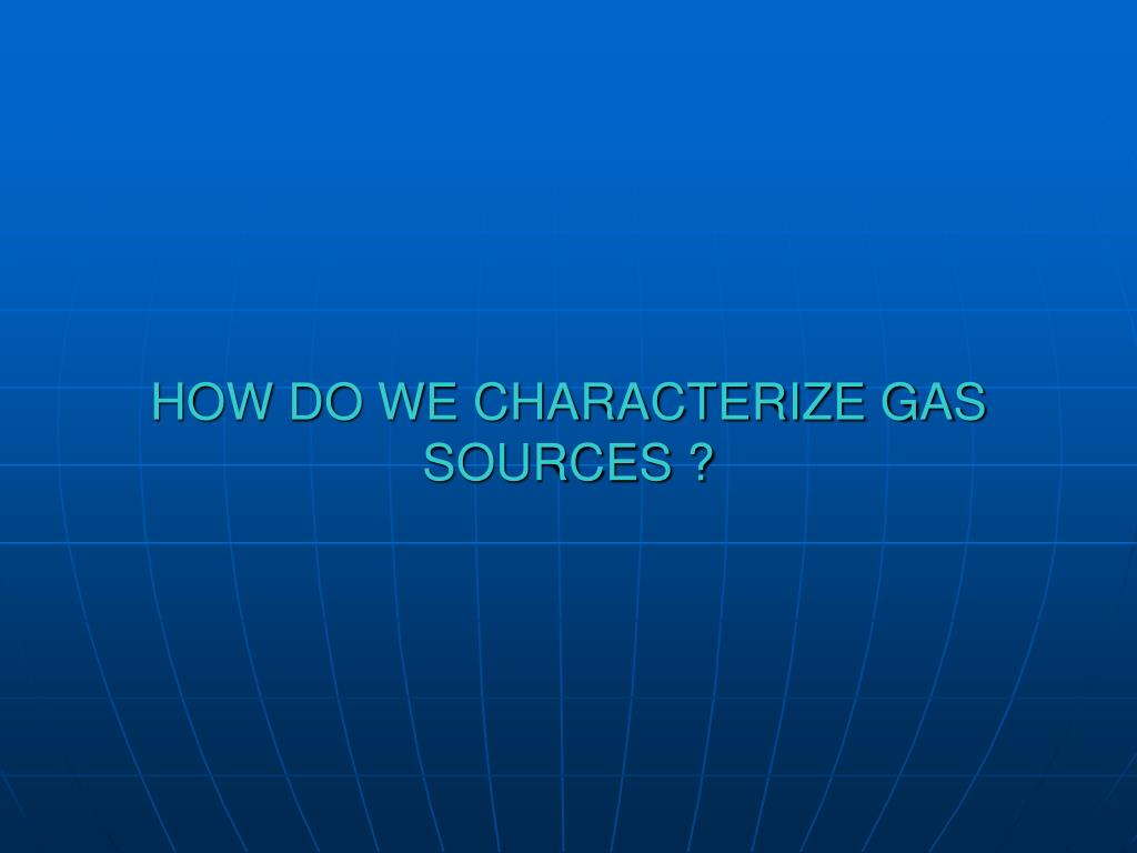 HOW DO WE CHARACTERIZE GAS
