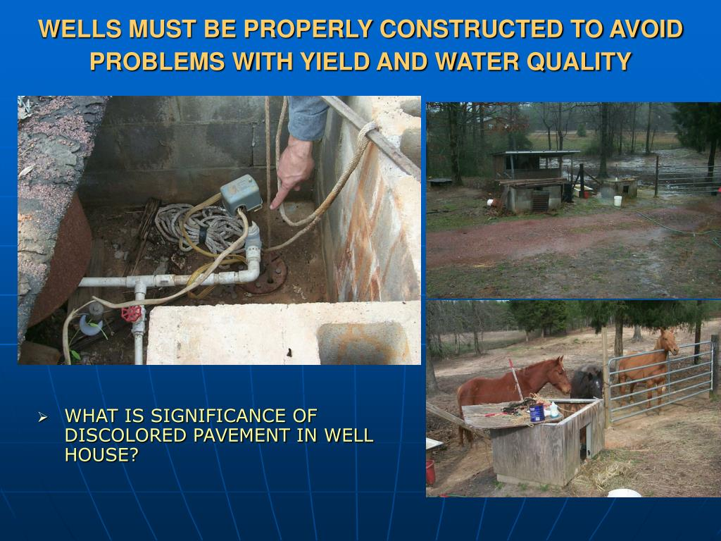 WELLS MUST BE PROPERLY CONSTRUCTED TO AVOID PROBLEMS WITH YIELD AND WATER QUALITY