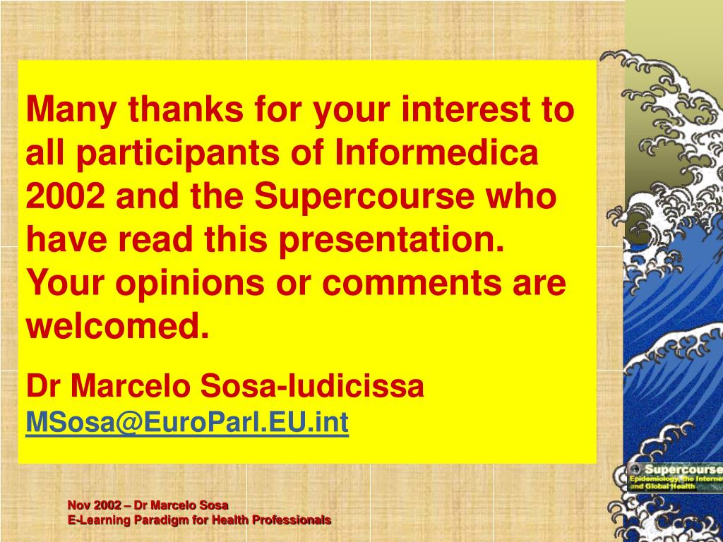 Many thanks for your interest to all participants of Informedica 2002 and the Supercourse who have read this presentation.