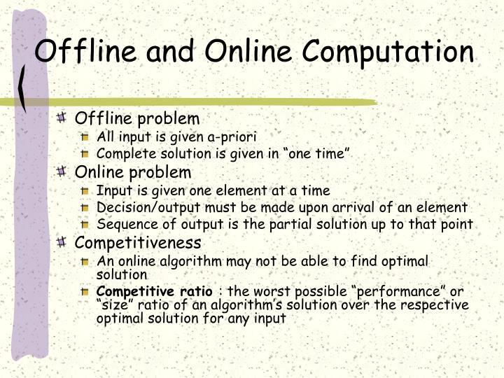Offline and Online Computation