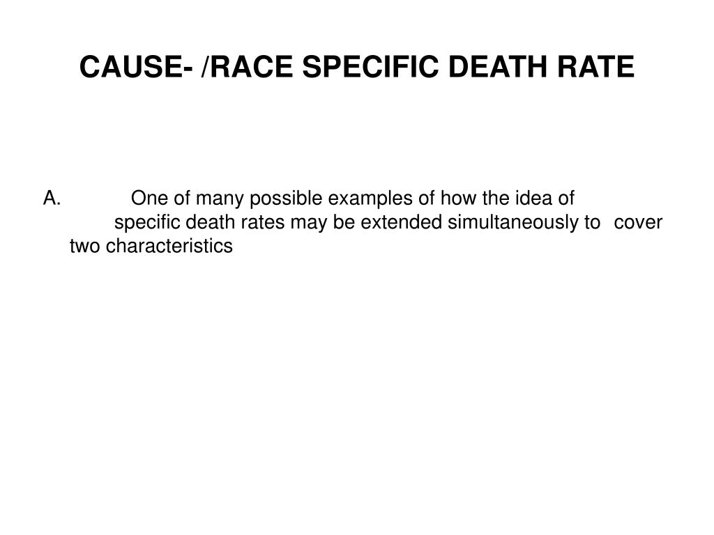 CAUSE- /RACE SPECIFIC DEATH RATE