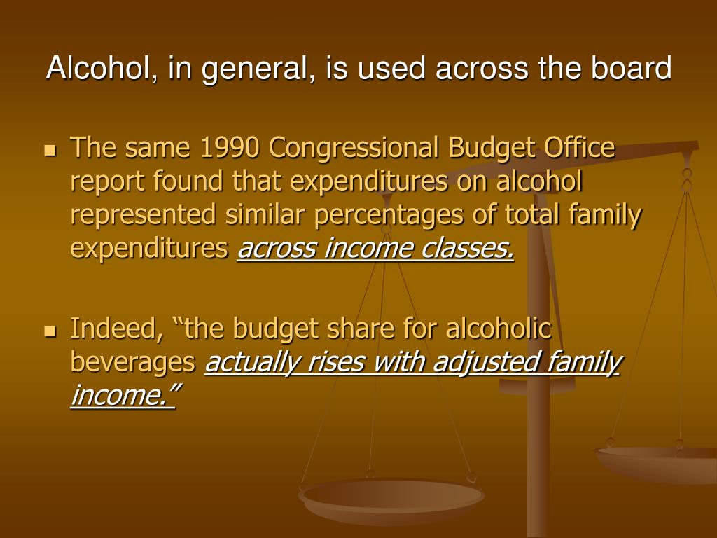 Alcohol, in general, is used across the board