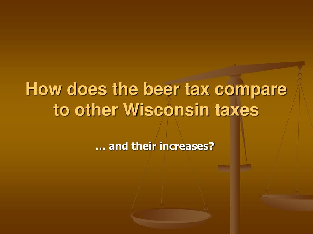 How does the beer tax compare to other Wisconsin taxes
