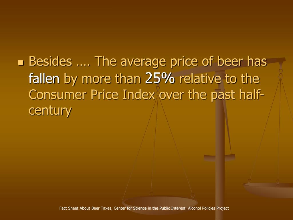 Besides …. The average price of beer has