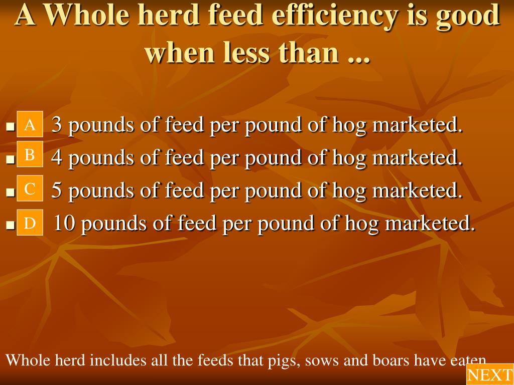 A Whole herd feed efficiency is good when less than ...
