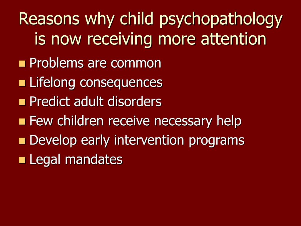 Reasons why child psychopathology is now receiving more attention
