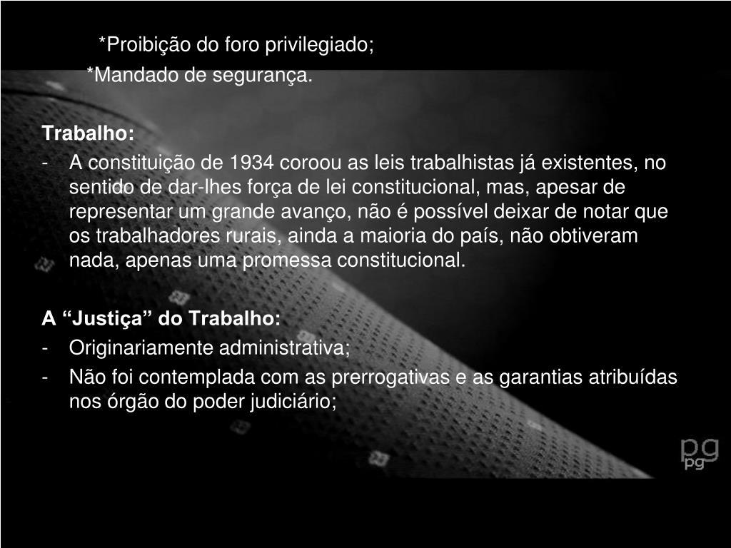 *Proibição do foro privilegiado;