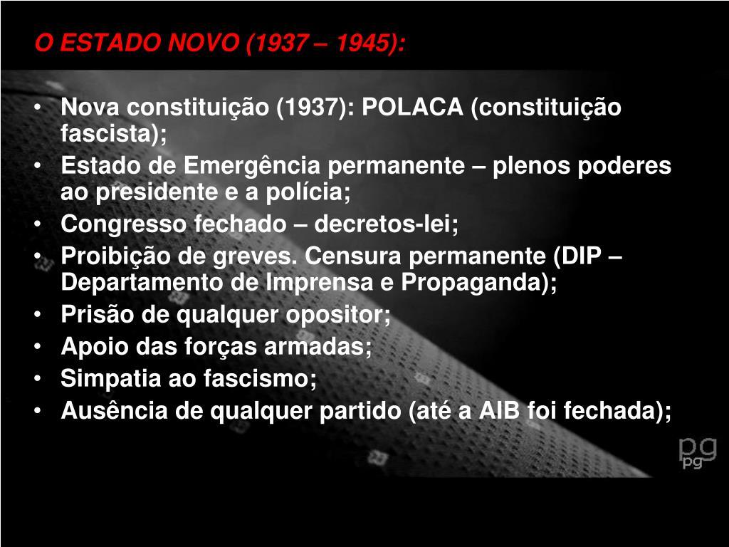 O ESTADO NOVO (1937 – 1945):