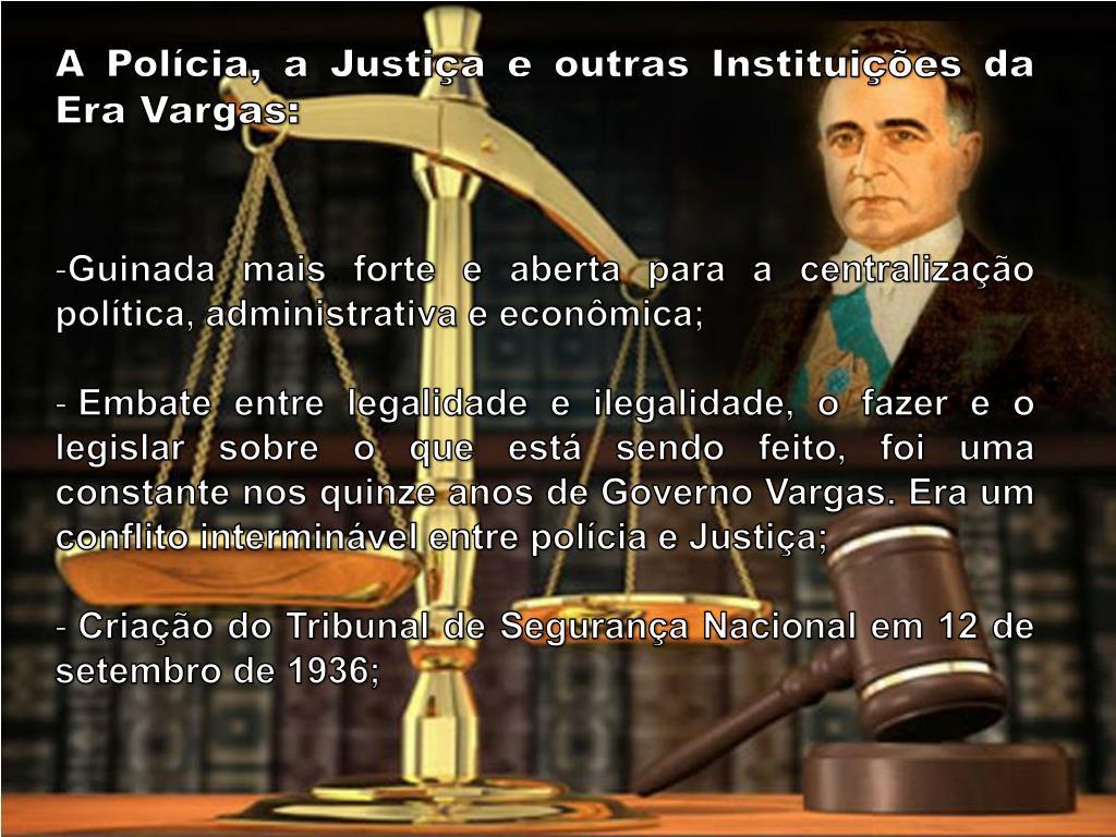 A Polícia, a Justiça e outras Instituições da Era Vargas: