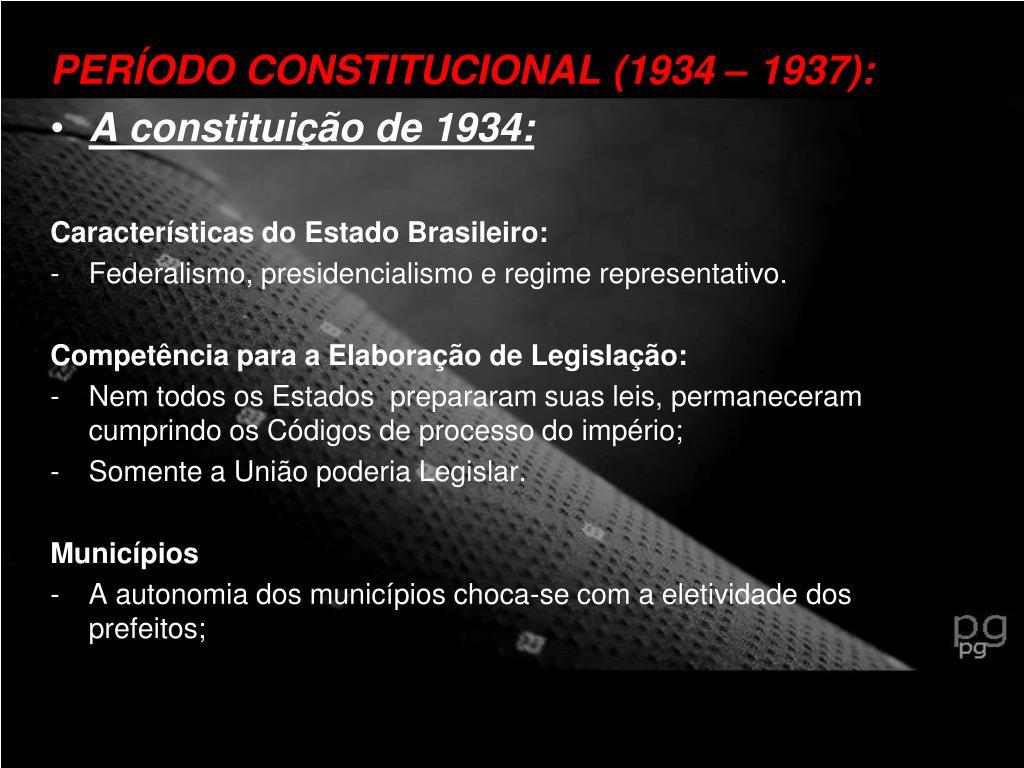 PERÍODO CONSTITUCIONAL (1934 – 1937):