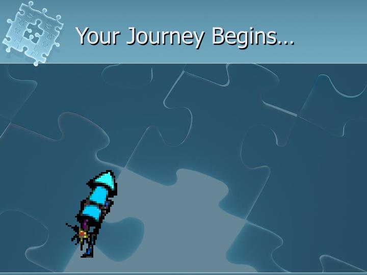 Your Journey Begins…