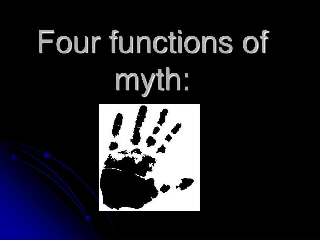 function of a myth The four functions of myth: 1 the first is the mystical functionrealizing what a wonder the universe is, and what a wonder you are.