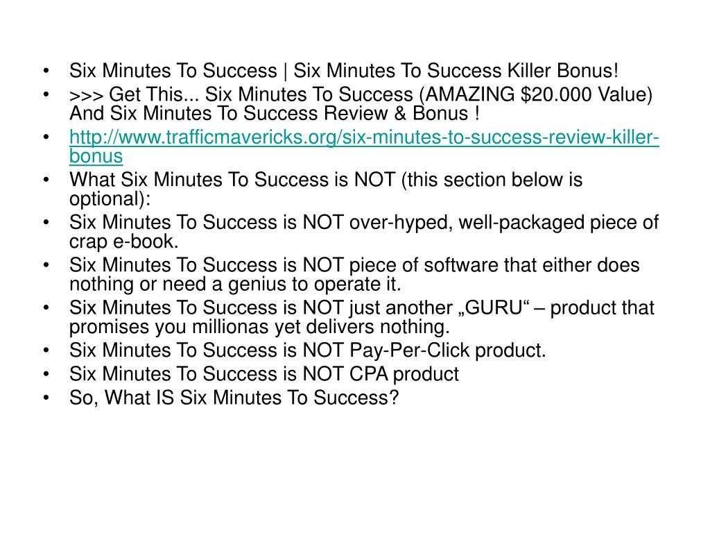 Six Minutes To Success   Six Minutes To Success Killer Bonus!