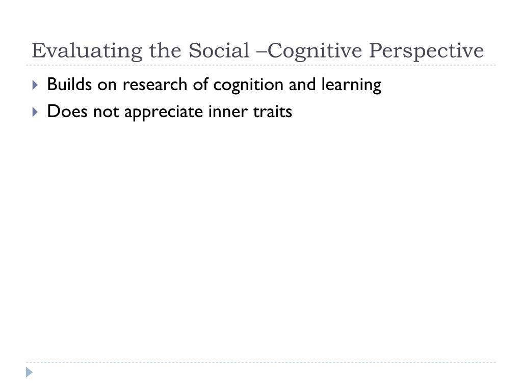 Evaluating the Social –Cognitive Perspective