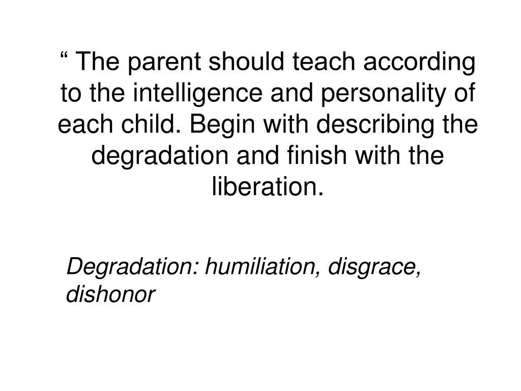 """ The parent should teach according to the intelligence and personality of each child. Begin with describing the"