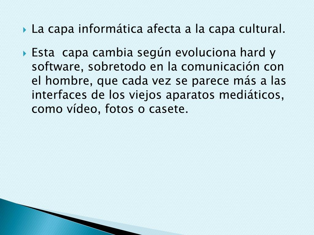 La capa informática afecta a la capa cultural.