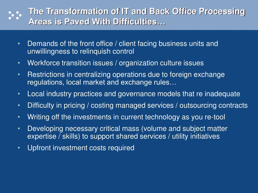 The Transformation of IT and Back Office Processing Areas is Paved With Difficulties…