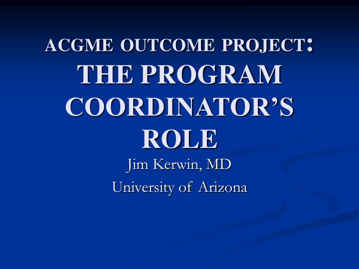 Acgme outcome project the program coordinator s role