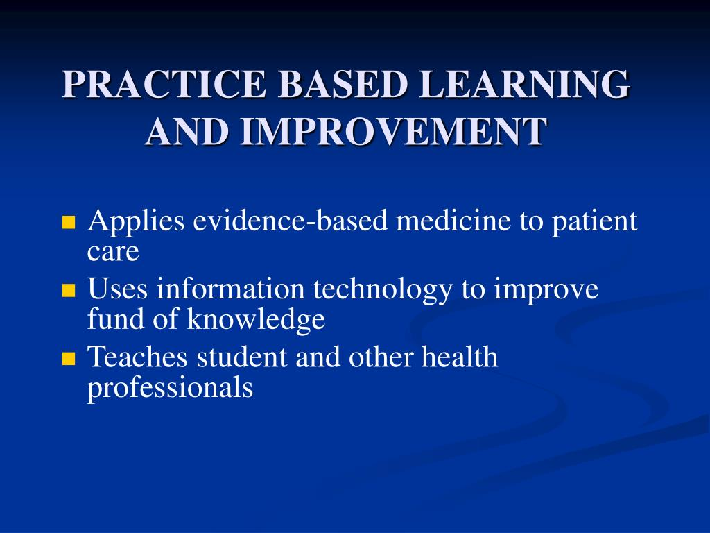 PRACTICE BASED LEARNING AND IMPROVEMENT