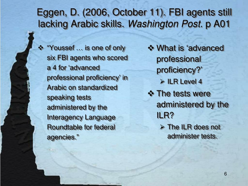Eggen, D. (2006, October 11). FBI agents still lacking Arabic skills.