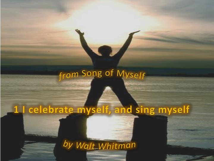 From song of myself 1 i celebrate myself and sing myself by walt whitman