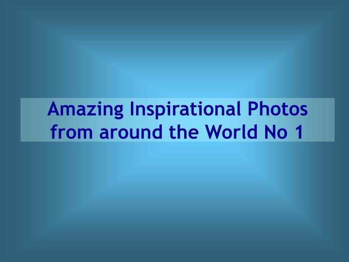Amazing inspirational photos from around the world no 1 l.jpg