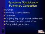 symptoms suspicious of pulmonary congestion47