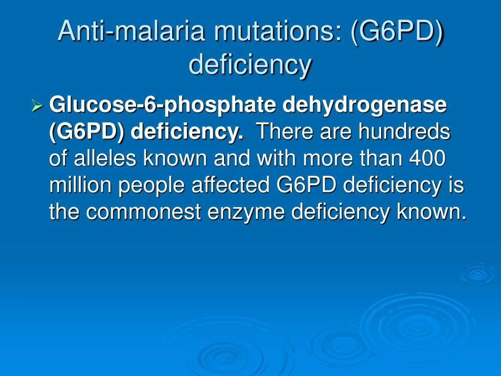 Anti-malaria mutations: (G6PD) deficiency