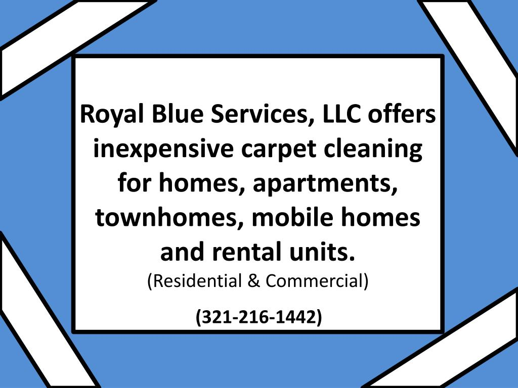 Royal Blue Services, LLC offers inexpensive carpet cleaning for homes, apartments, townhomes, mobile homes and rental units.