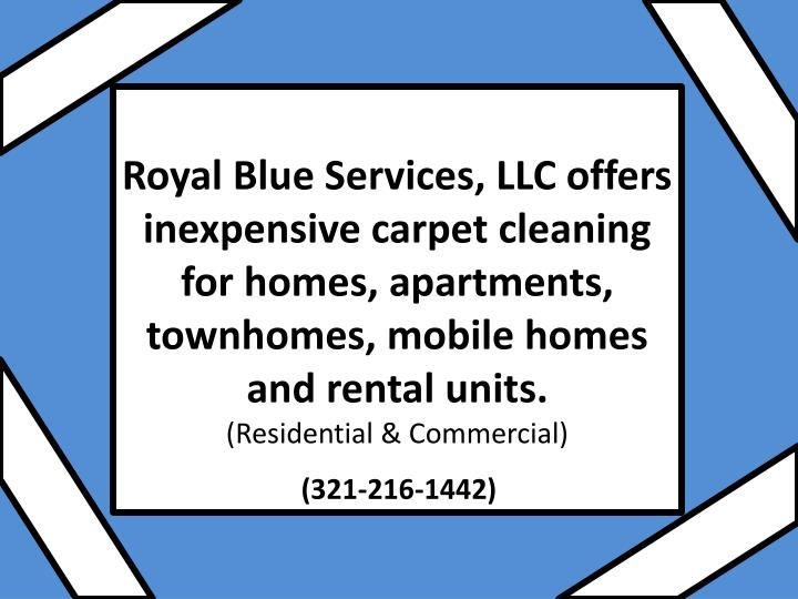 Royal Blue Services, LLC offers inexpensive carpet cleaning for homes, apartments, townhomes, mobile...