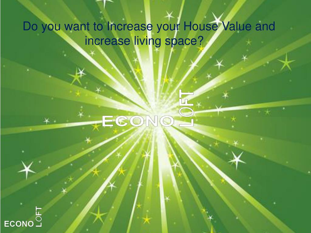 Do you want to Increase your House Value and               increase living space?