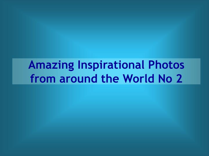 Amazing inspirational photos from around the world no 2
